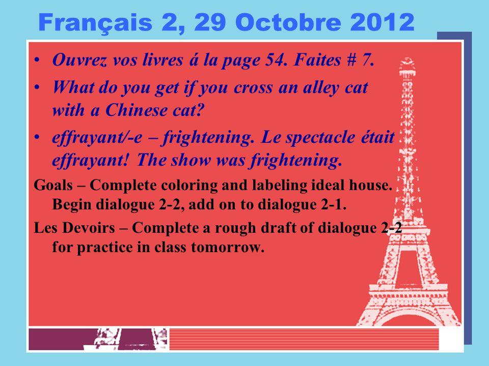 Français 2, 29 Octobre 2012 Ouvrez vos livres á la page 54. Faites # 7. What do you get if you cross an alley cat with a Chinese cat? effrayant/-e – f