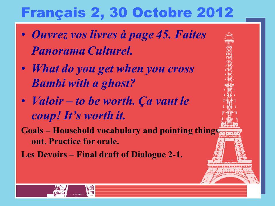 Français 2, 30 Octobre 2012 Ouvrez vos livres à page 45. Faites Panorama Culturel. What do you get when you cross Bambi with a ghost? Valoir – to be w
