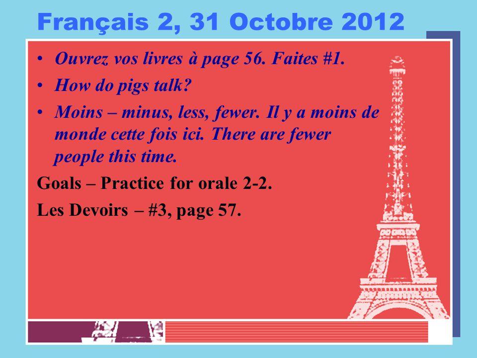 Français 2, 31 Octobre 2012 Ouvrez vos livres à page 56. Faites #1. How do pigs talk? Moins – minus, less, fewer. Il y a moins de monde cette fois ici
