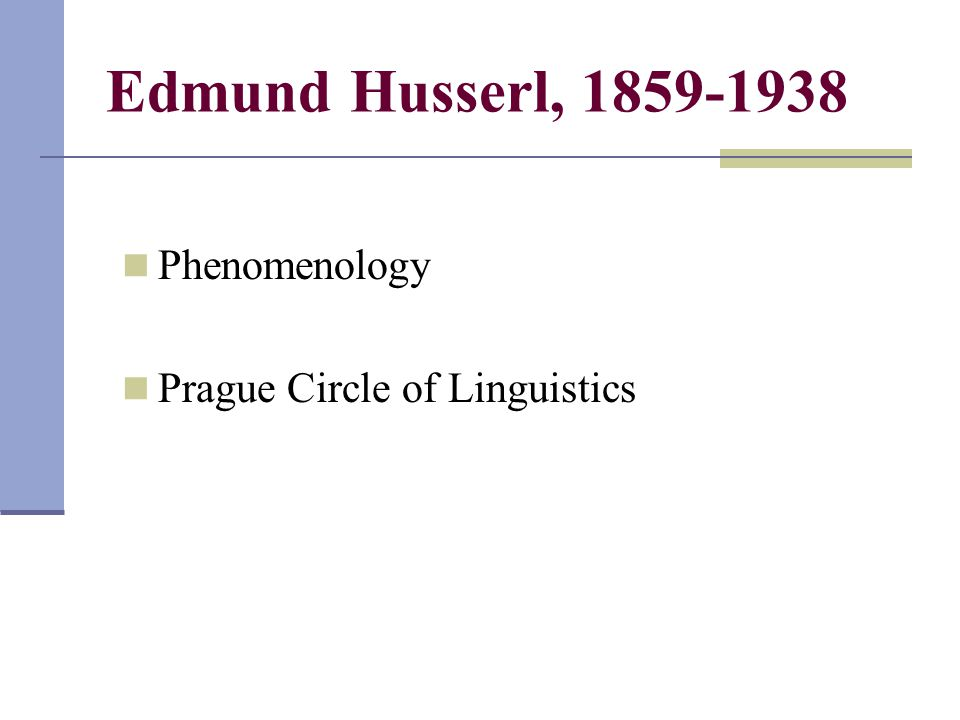 Edmund Husserl, 1859-1938 Phenomenology Prague Circle of Linguistics