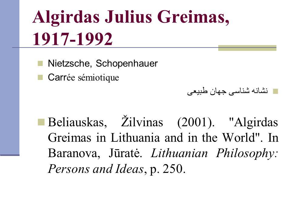 Algirdas Julius Greimas, 1917-1992 Nietzsche, Schopenhauer Carr ée sémiotique نشانه شناسی جهان طبيعی Beliauskas, Žilvinas (2001).