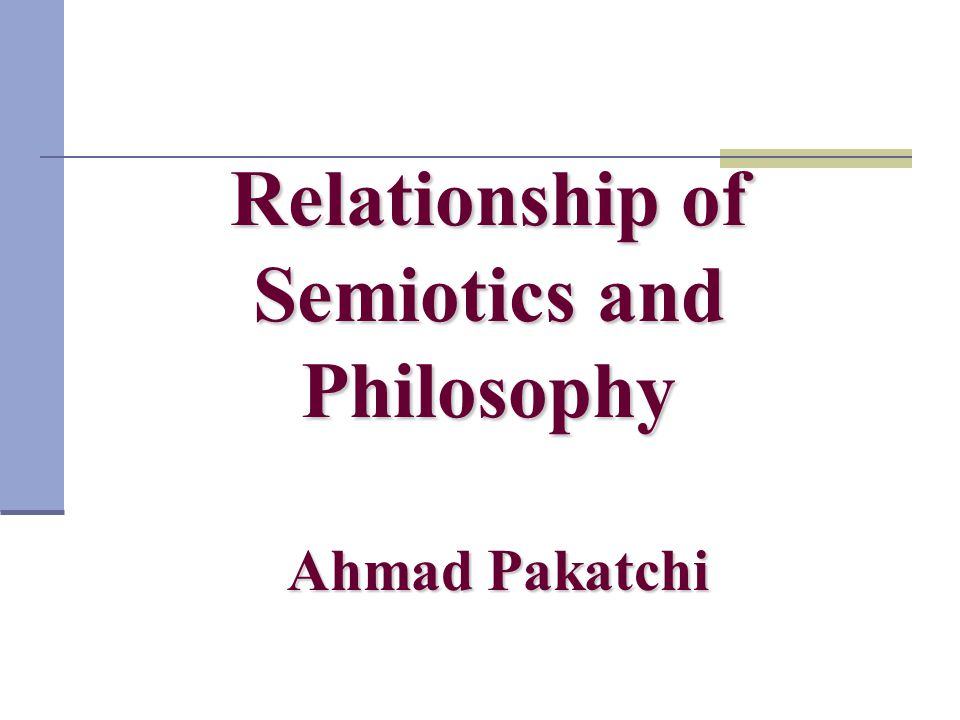 Relationship of Semiotics and Philosophy Ahmad Pakatchi