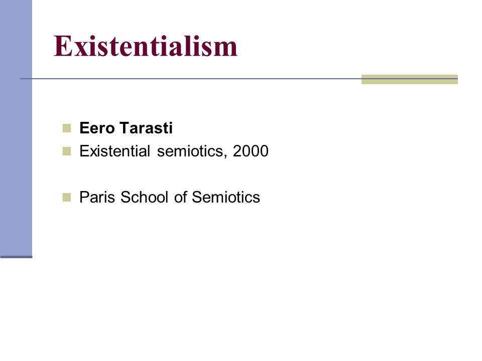 Existentialism Eero Tarasti Existential semiotics, 2000 Paris School of Semiotics