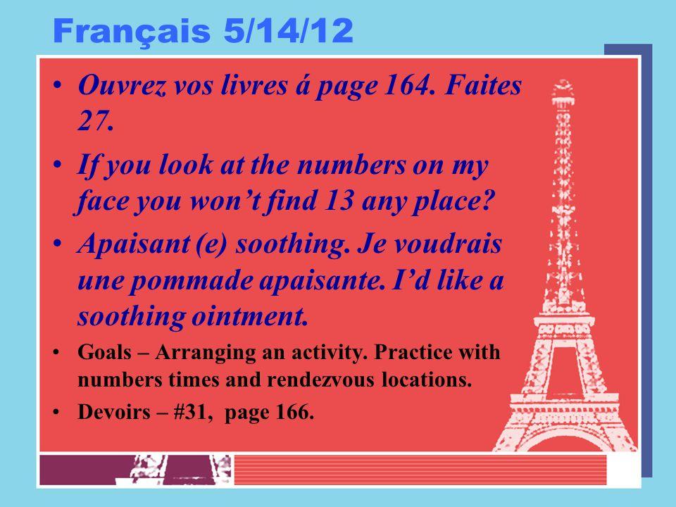 Français 5/15/12 Ouvrez vos livres á page 165.Où.