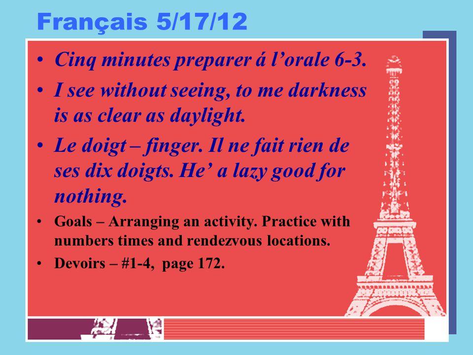 Français 5/18/12 Ouvrez vos livres á page 172.