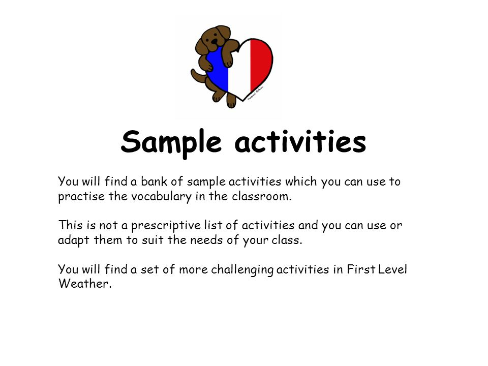 Embedding the language Ask what the weather is like in French at the start of everyday along with the date. While learning outdoors in differing weath