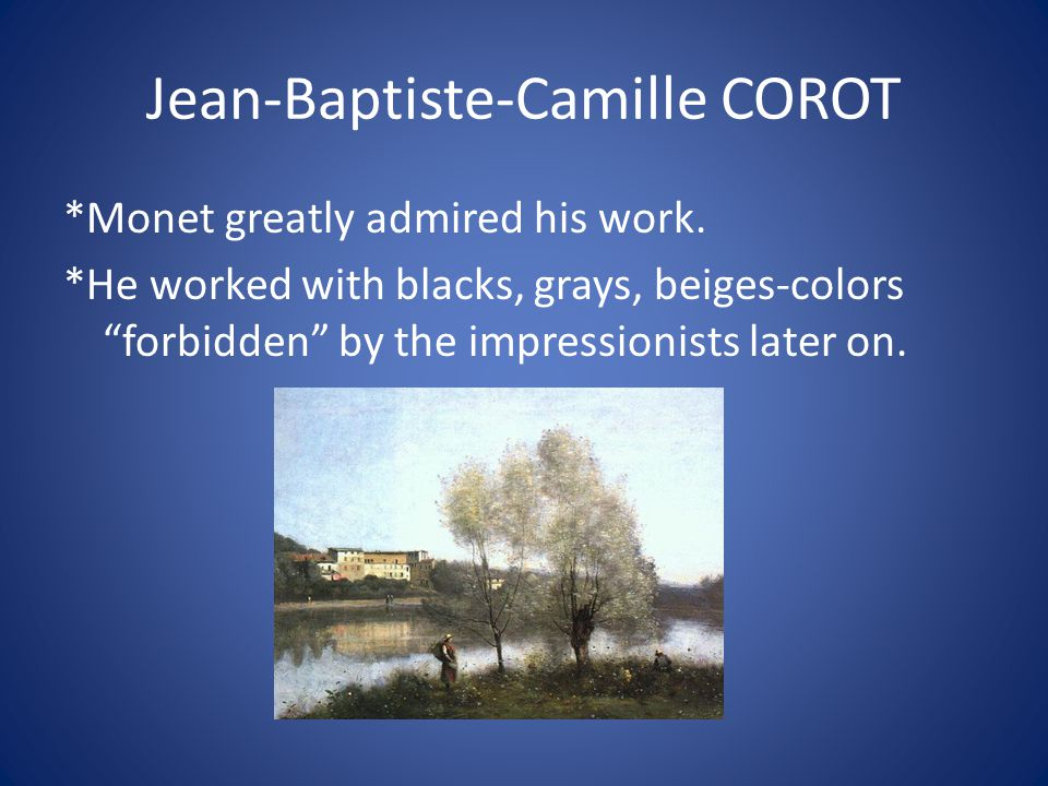 """Jean-Baptiste-Camille COROT *Monet greatly admired his work. *He worked with blacks, grays, beiges-colors """"forbidden"""" by the impressionists later on."""