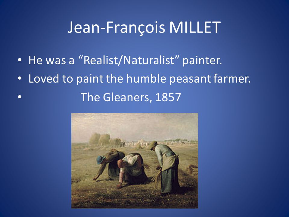 """Jean-François MILLET He was a """"Realist/Naturalist"""" painter. Loved to paint the humble peasant farmer. The Gleaners, 1857"""
