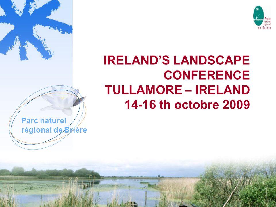 Parc naturel régional de Brière IRELAND'S LANDSCAPE CONFERENCE TULLAMORE – IRELAND 14-16 th octobre 2009