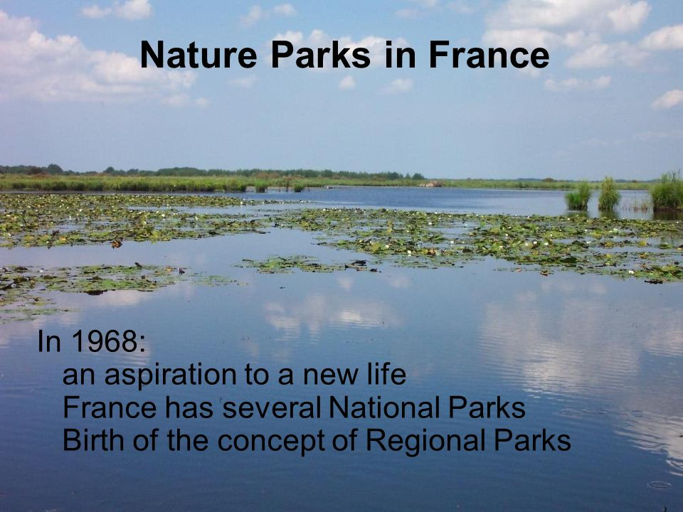 Today Parks in France : - 10 National Parks - 46 Regional Nature Parks - 3 keyword: - a territory - a project - a contract