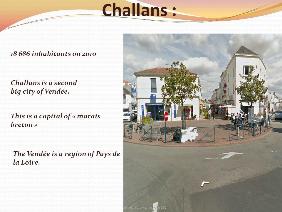 Challans : 18 686 inhabitants on 2010 Challans is a second big city of Vendée.