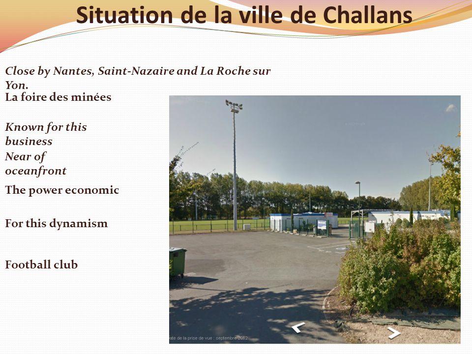 Situation de la ville de Challans La foire des minées Football club For this dynamism Close by Nantes, Saint-Nazaire and La Roche sur Yon.
