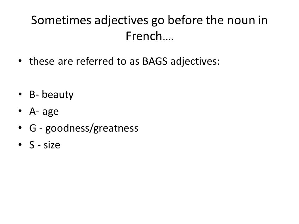 Sometimes adjectives go before the noun in French....