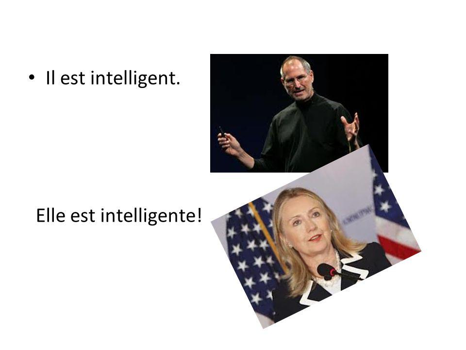 Il est intelligent. Elle est intelligente!