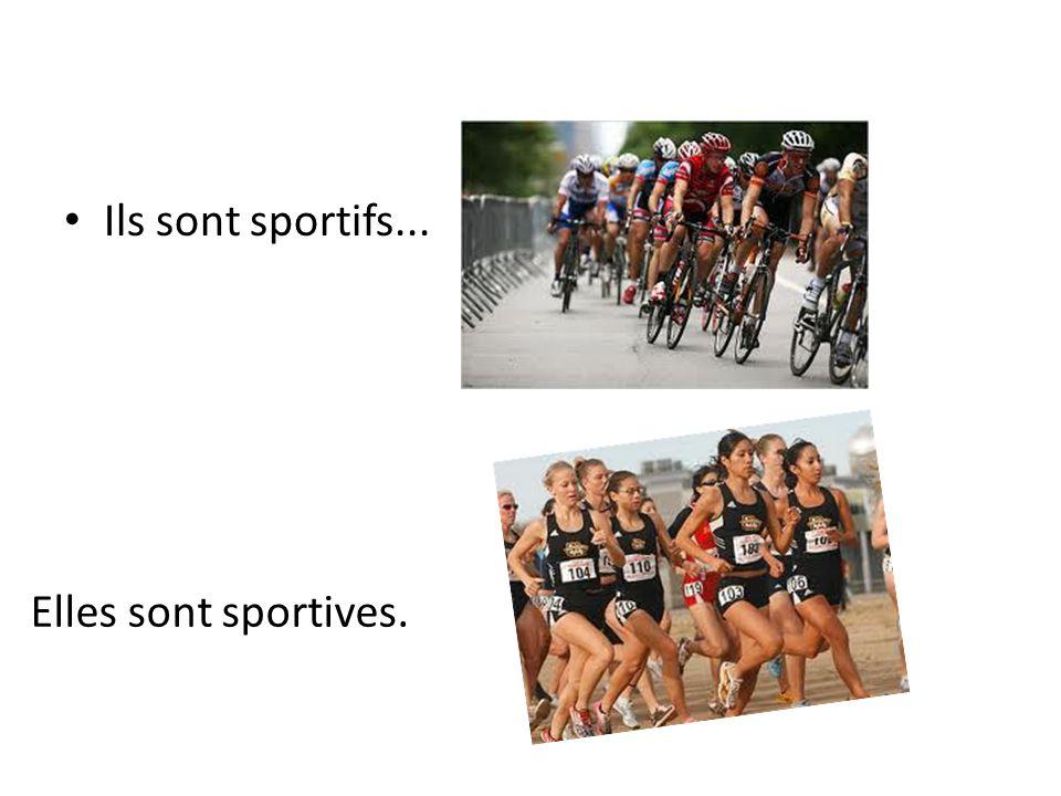 Ils sont sportifs... Elles sont sportives.