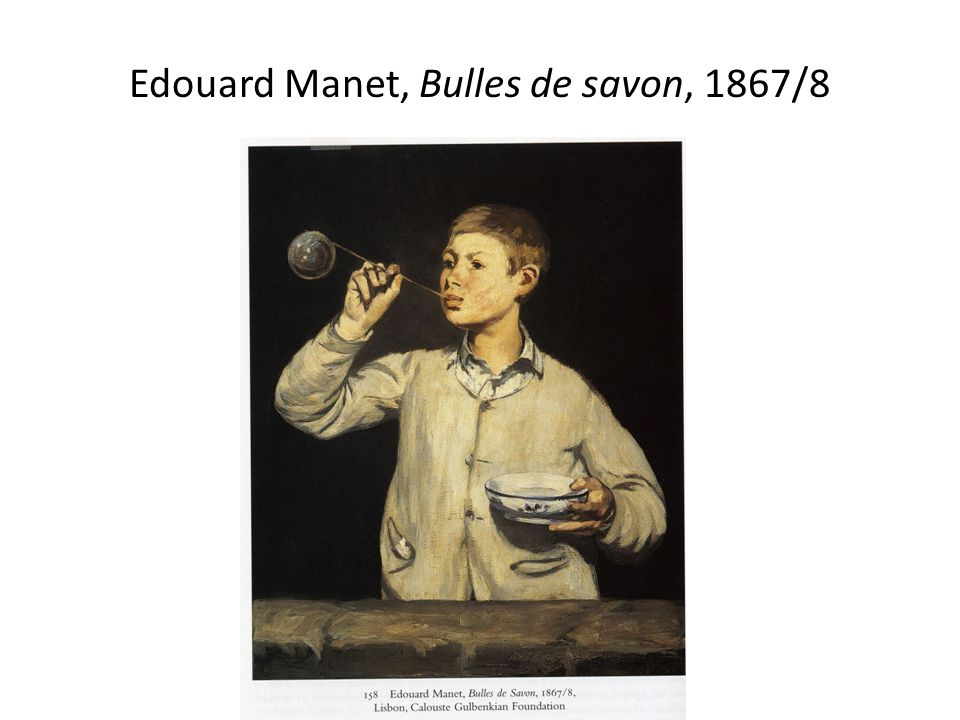 Edouard Manet, Bulles de savon, 1867/8