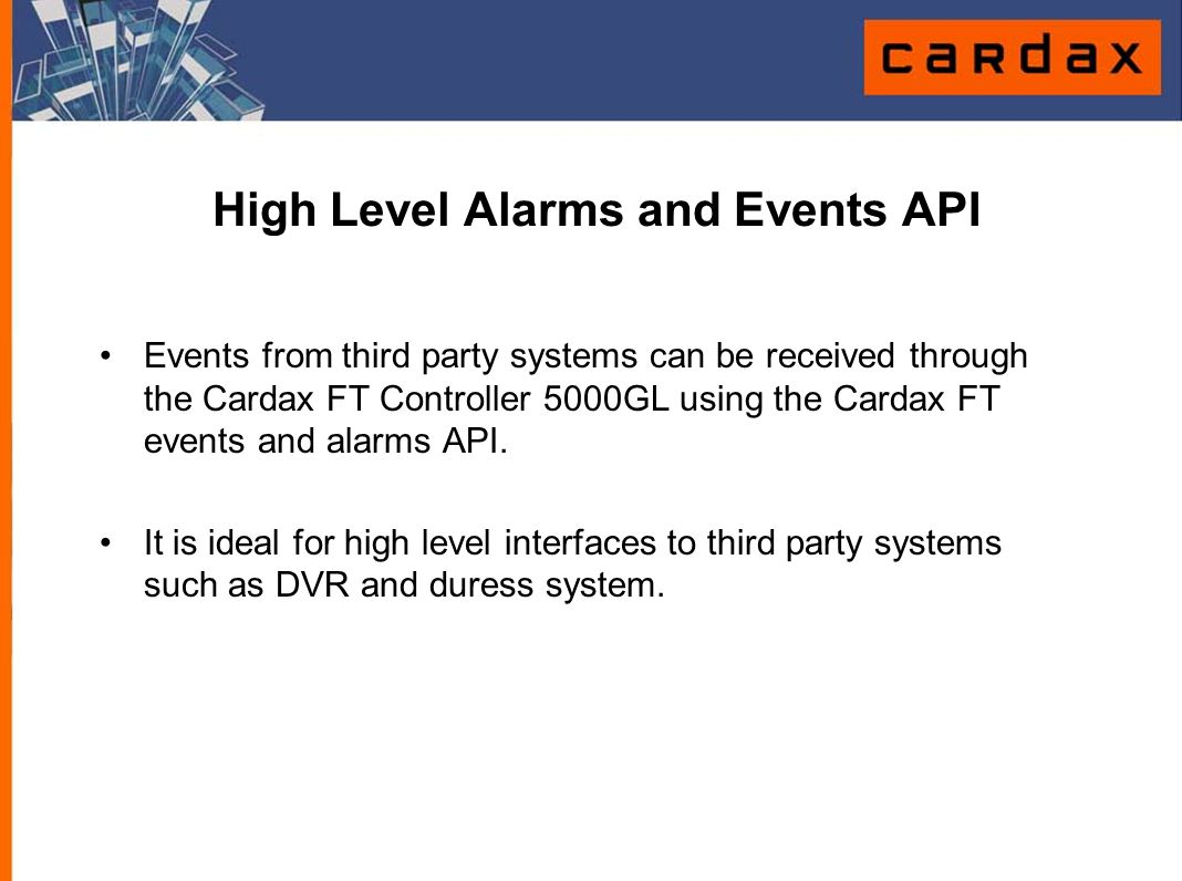 High Level Alarms and Events API Events from third party systems can be received through the Cardax FT Controller 5000GL using the Cardax FT events an