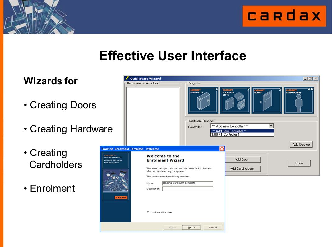 Wizards for Creating Doors Creating Hardware Creating Cardholders Enrolment Effective User Interface