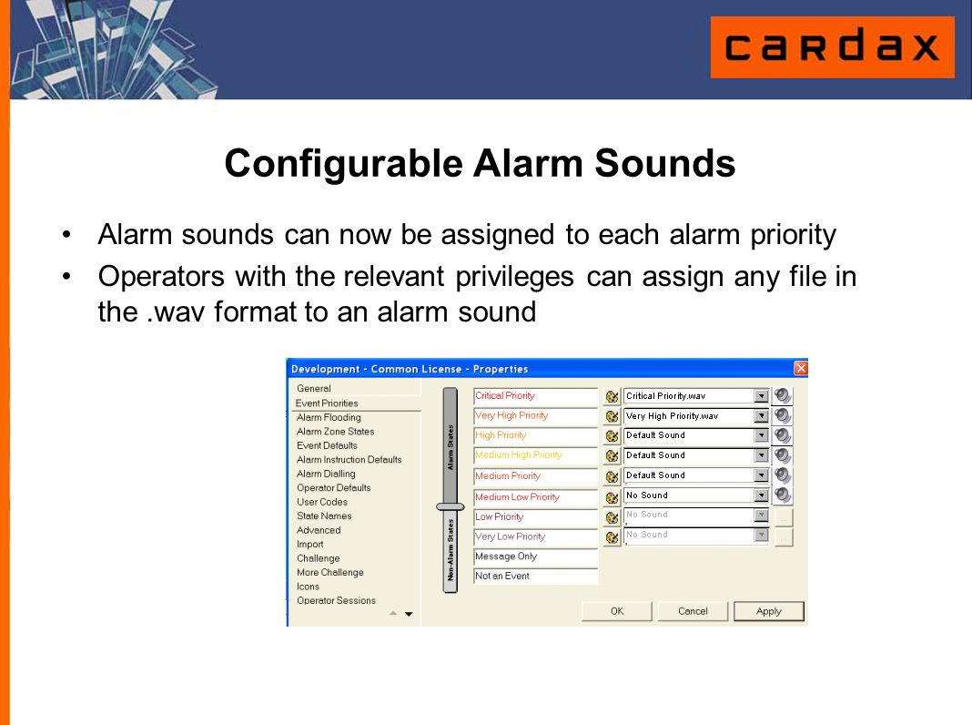 Configurable Alarm Sounds Alarm sounds can now be assigned to each alarm priority Operators with the relevant privileges can assign any file in the.wa
