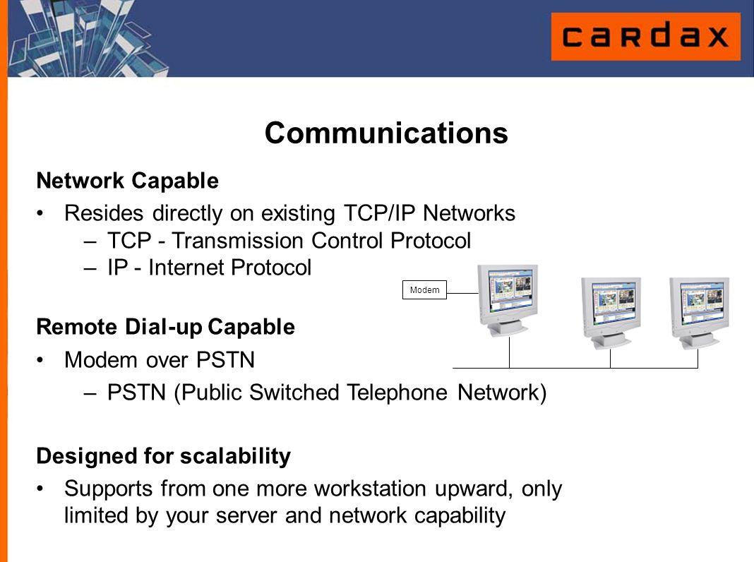 Communications Designed for modern networks Onboard native Ethernet No need for terminal servers Modem
