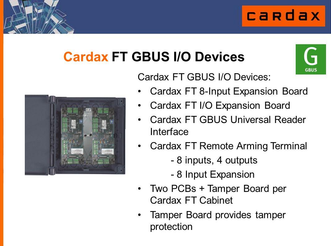 Cardax FT GBUS I/O Devices Cardax FT GBUS I/O Devices: Cardax FT 8-Input Expansion Board Cardax FT I/O Expansion Board Cardax FT GBUS Universal Reader