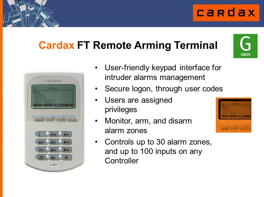 Cardax FT Remote Arming Terminal User-friendly keypad interface for intruder alarms management Secure logon, through user codes Users are assigned pri
