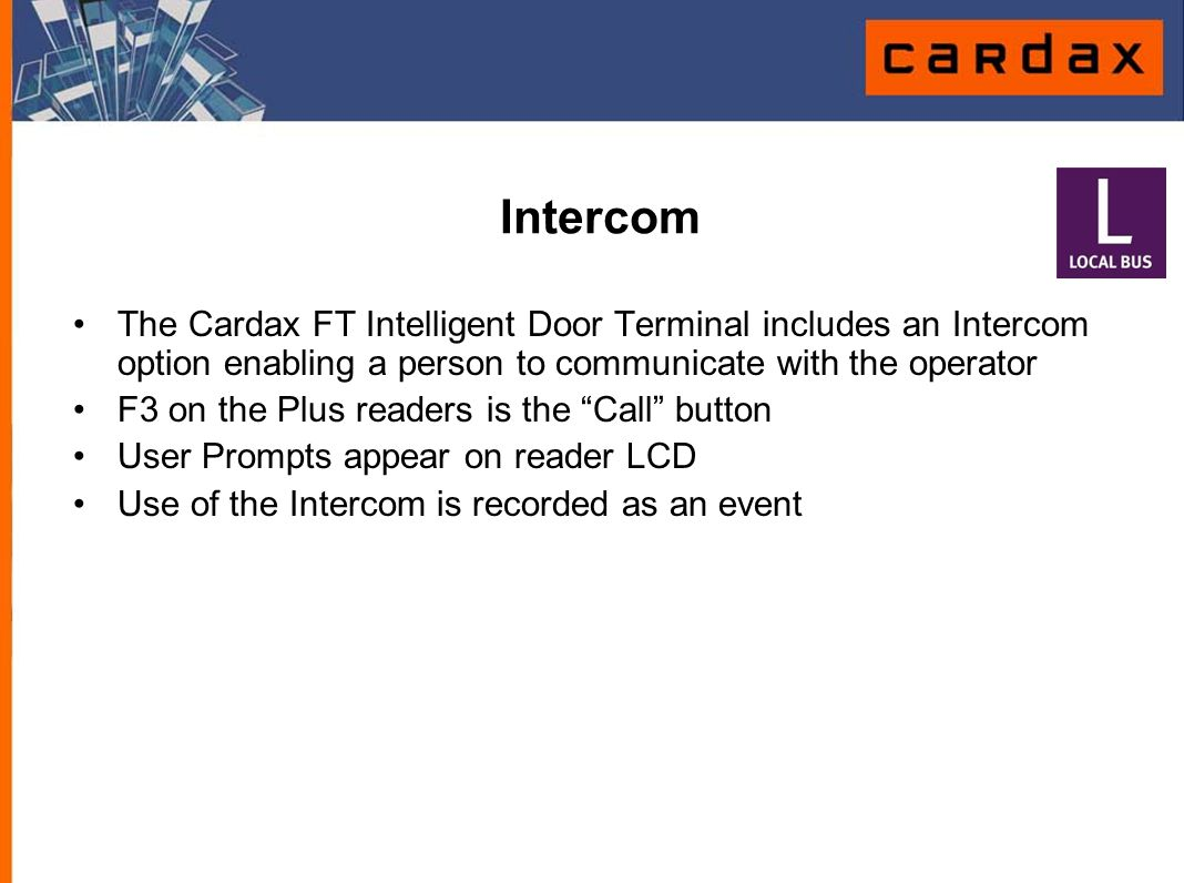 """The Cardax FT Intelligent Door Terminal includes an Intercom option enabling a person to communicate with the operator F3 on the Plus readers is the """""""