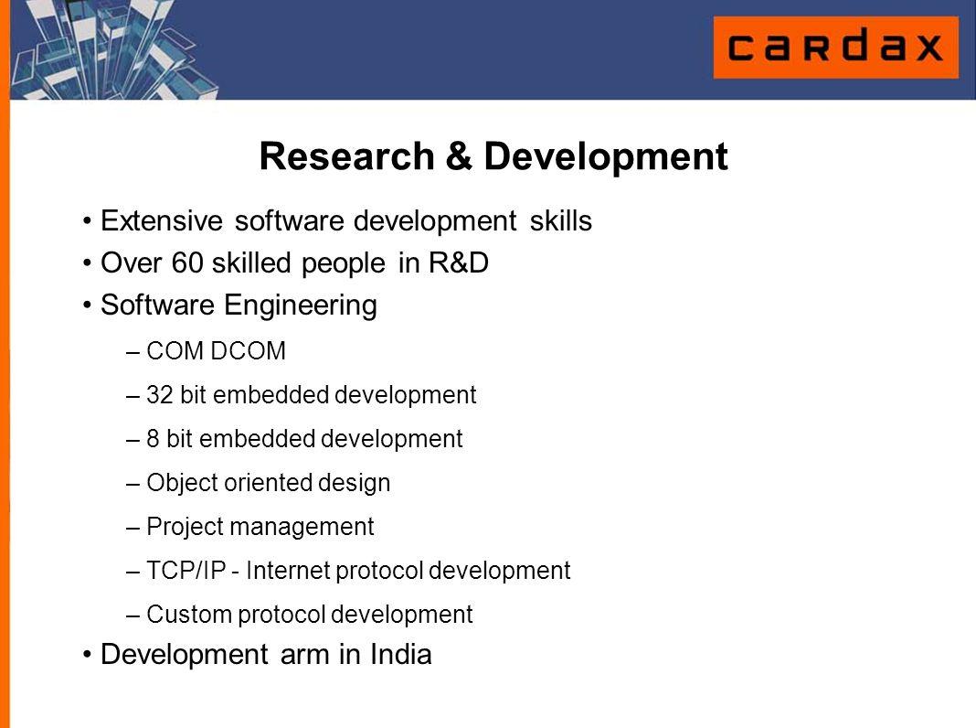 Research & Development Extensive software development skills Over 60 skilled people in R&D Software Engineering – COM DCOM – 32 bit embedded developme