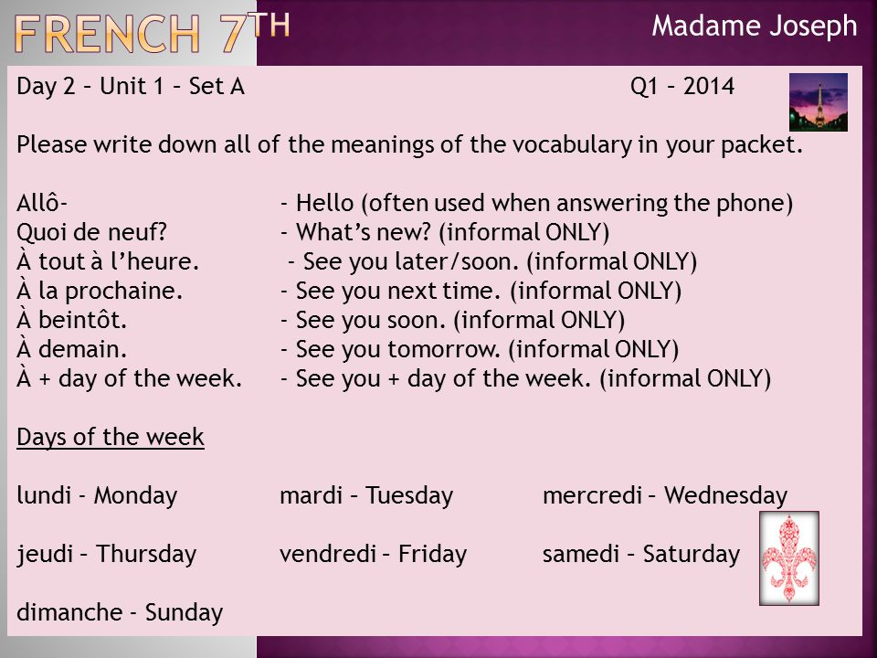 Madame Joseph Day 2 – Unit 1 – Set A Q1 – 2014 Please write down all of the meanings of the vocabulary in your packet.