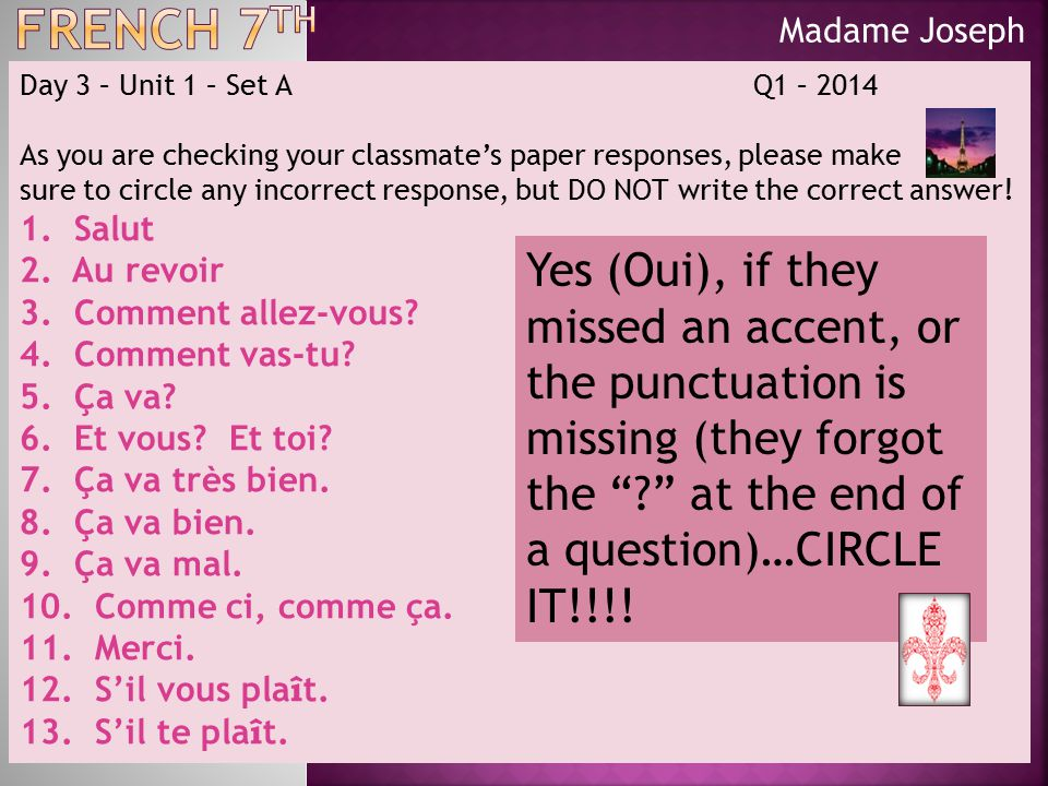 Madame Joseph Day 3 – Unit 1 – Set A Q1 – 2014 You have an area on your packet for vocabulaire supplemental , This is the time to use it…YEP, I am asking YOU write the French.