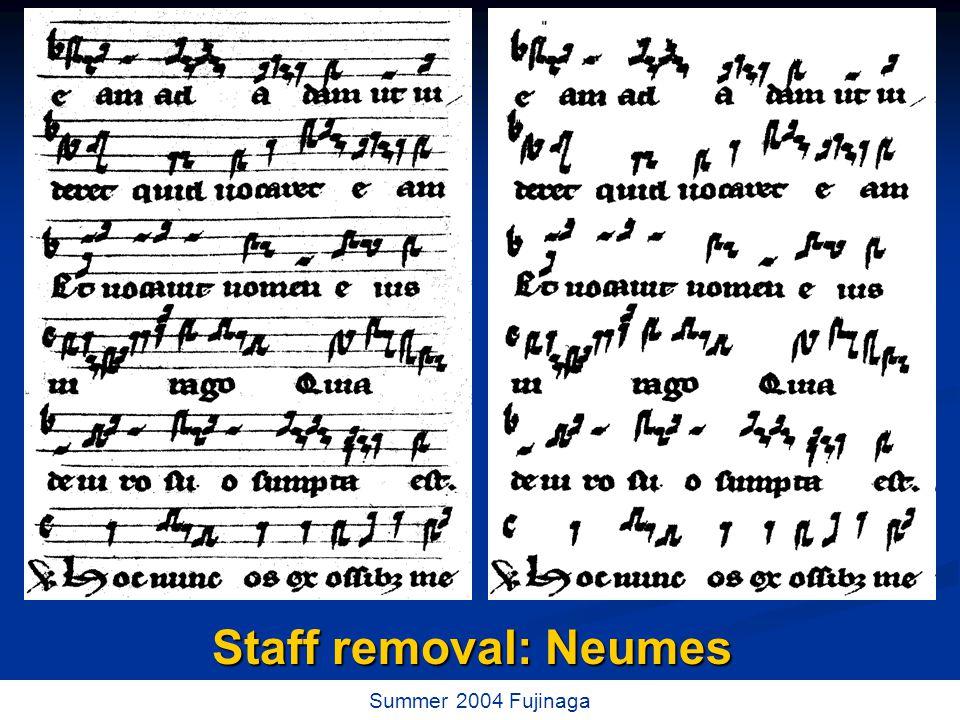 15 / 73 Summer 2004 Fujinaga Staff removal: Neumes