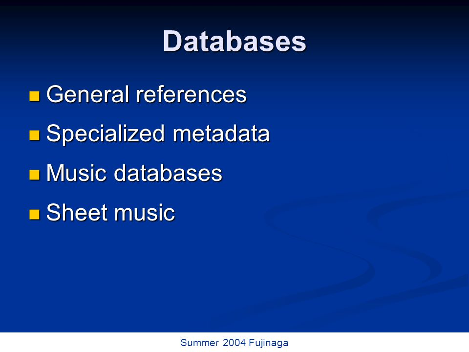 18 / 73 Summer 2004 Fujinaga Databases General references General references Specialized metadata Specialized metadata Music databases Music databases Sheet music Sheet music