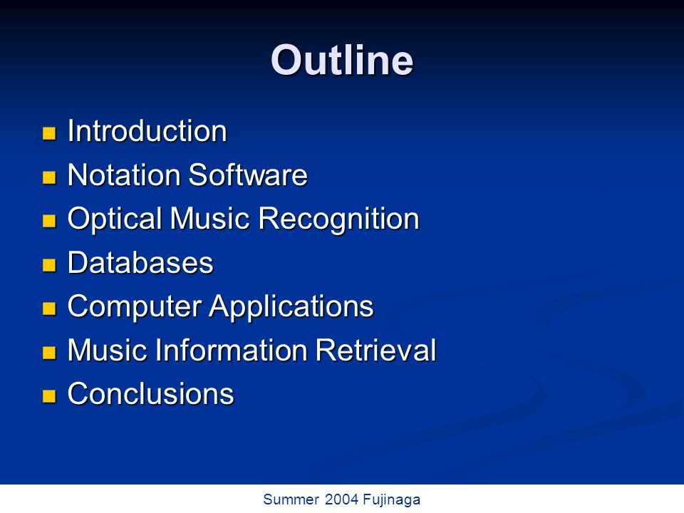 2 / 73 Summer 2004 Fujinaga Outline Introduction Introduction Notation Software Notation Software Optical Music Recognition Optical Music Recognition Databases Databases Computer Applications Computer Applications Music Information Retrieval Music Information Retrieval Conclusions Conclusions