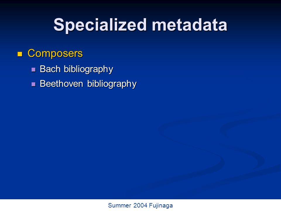 34 / 73 Summer 2004 Fujinaga Specialized metadata Composers Composers Bach bibliography Bach bibliography Beethoven bibliography Beethoven bibliography