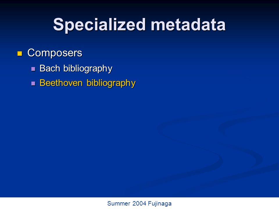 35 / 73 Summer 2004 Fujinaga Specialized metadata Composers Composers Bach bibliography Bach bibliography Beethoven bibliography Beethoven bibliography