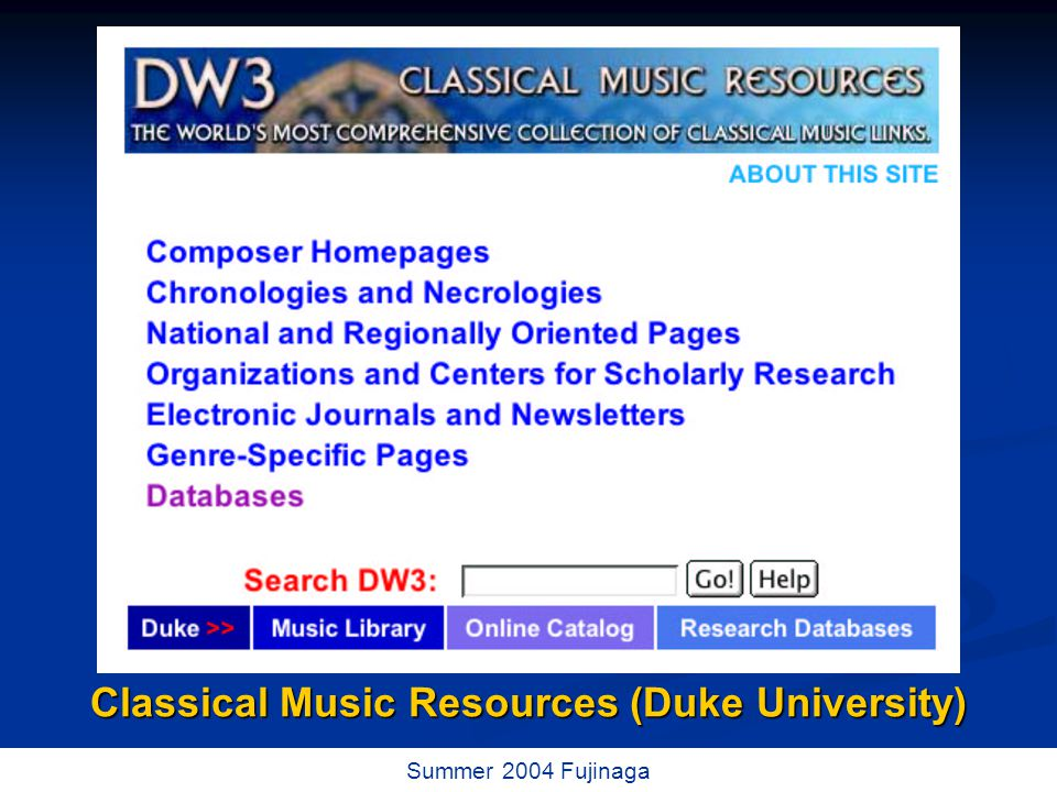 43 / 73 Summer 2004 Fujinaga Classical Music Resources (Duke University)