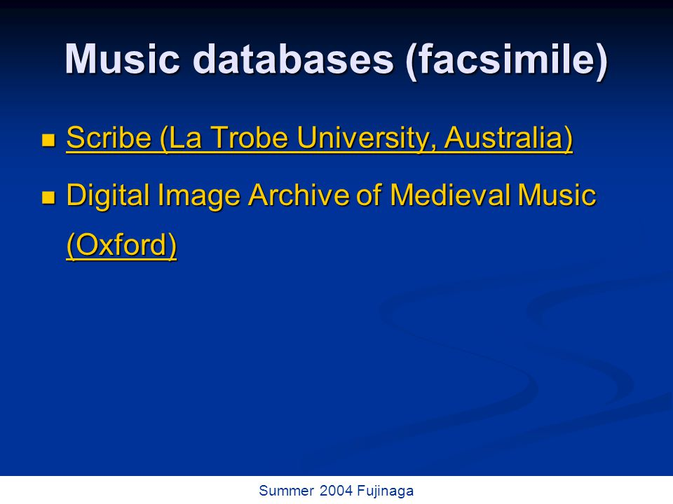 55 / 73 Summer 2004 Fujinaga Music databases (facsimile) Scribe (La Trobe University, Australia) Scribe (La Trobe University, Australia) Scribe (La Trobe University, Australia) Scribe (La Trobe University, Australia) Digital Image Archive of Medieval Music (Oxford) Digital Image Archive of Medieval Music (Oxford) (Oxford)