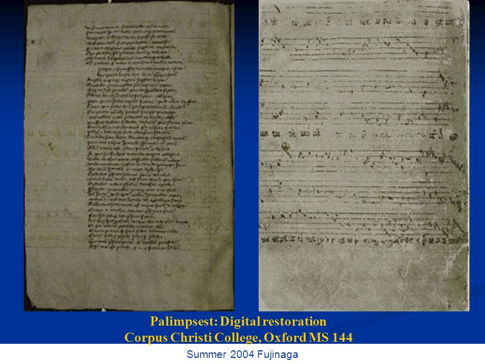 69 / 73 Summer 2004 Fujinaga Palimpsest: Digital restoration Corpus Christi College, Oxford MS 144
