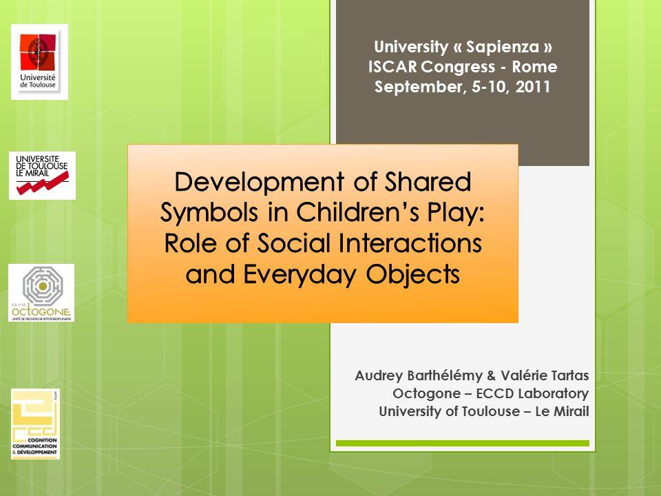 Audrey Barthélémy & Valérie Tartas Octogone – ECCD Laboratory University of Toulouse – Le Mirail University « Sapienza » ISCAR Congress - Rome September, 5-10, 2011