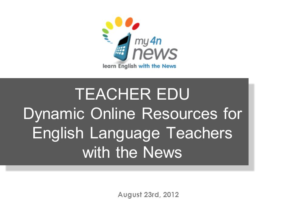 TEACHER EDU Dynamic Online Resources for English Language Teachers with the News August 23rd, 2012