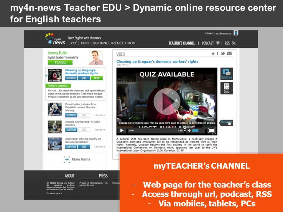 my4n-news Teacher EDU > Dynamic online resource center for English teachers Teachers' Manual myTEACHER's CHANNEL - Web page for the teacher's class - Access through url, podcast, RSS - Via mobiles, tablets, PCs myTEACHER's CHANNEL - Web page for the teacher's class - Access through url, podcast, RSS - Via mobiles, tablets, PCs
