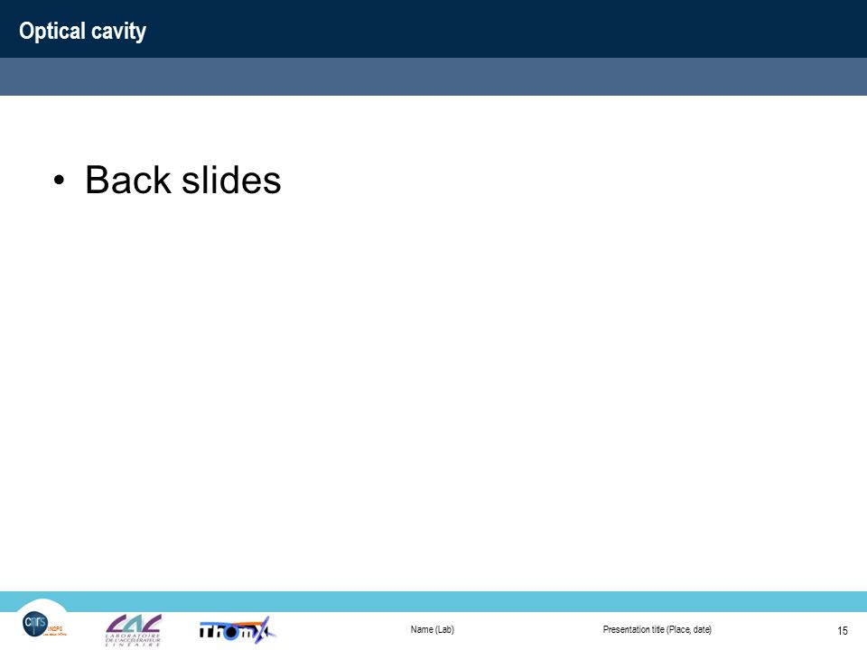 Name (Lab)Presentation title (Place, date) 15 IN2P3 Les deux infinis Optical cavity Back slides