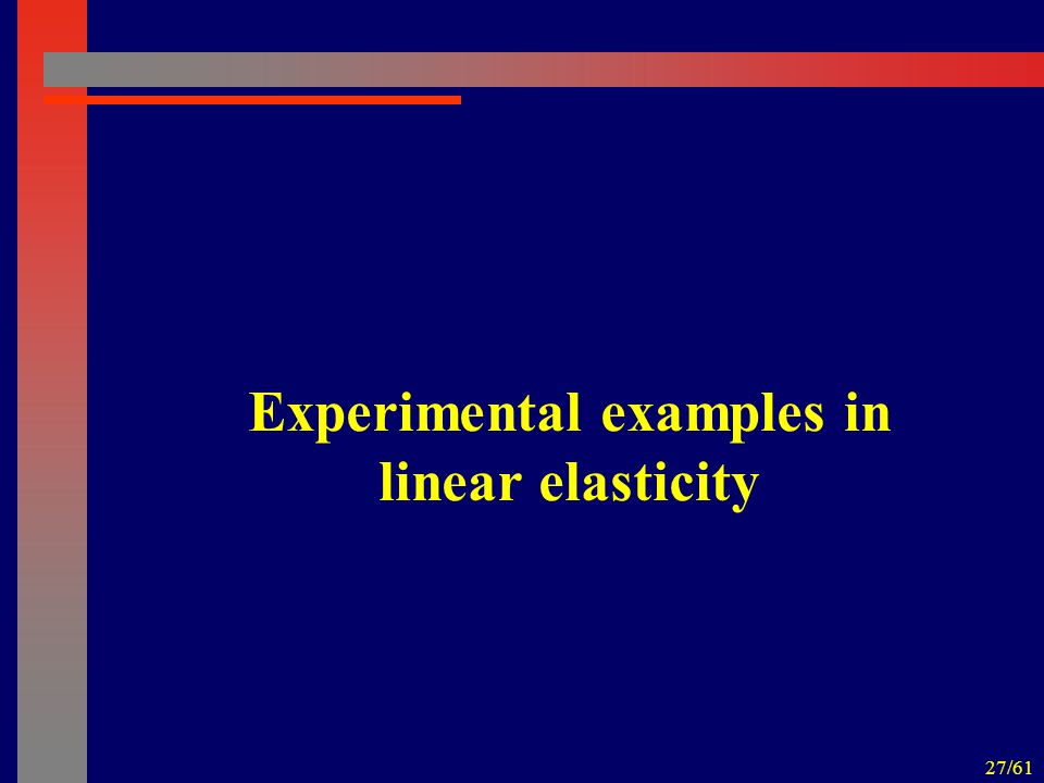 27/61 Experimental examples in linear elasticity