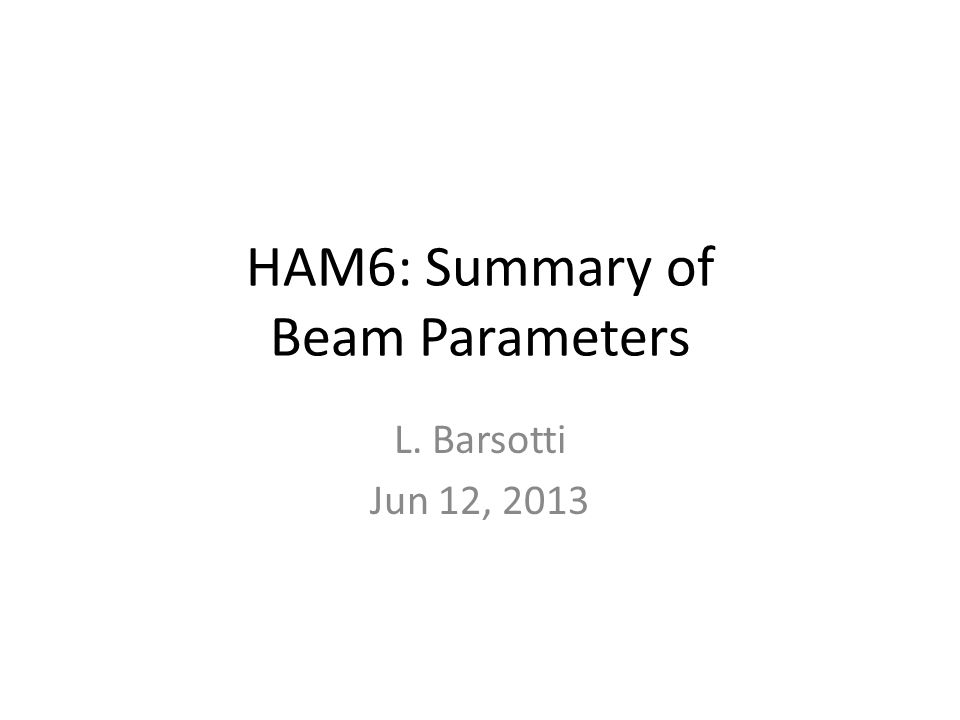 HAM6: Summary of Beam Parameters L. Barsotti Jun 12, 2013