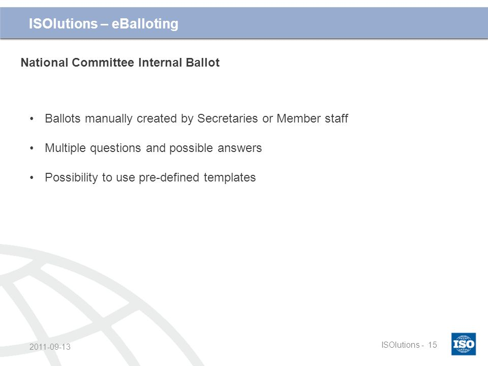 Cliquez et modifiez le titre ISOlutions -15 2011-09-13 ISOlutions – eBalloting National Committee Internal Ballot Ballots manually created by Secretar