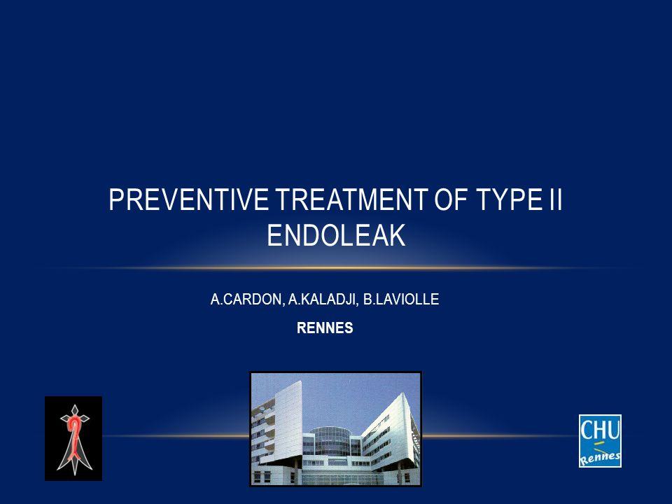 A.CARDON, A.KALADJI, B.LAVIOLLE RENNES PREVENTIVE TREATMENT OF TYPE II ENDOLEAK