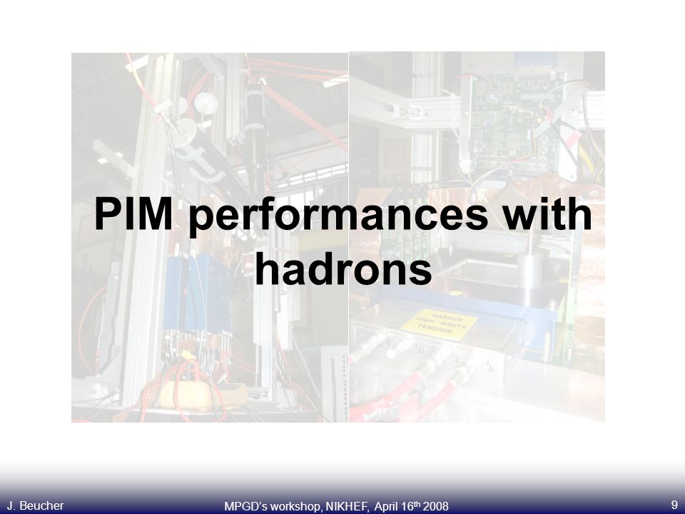 9 MPGD's workshop, NIKHEF, April 16 th 2008 J. Beucher PIM performances with hadrons