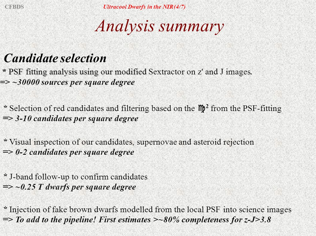 Analysis summary Candidate selection * PSF fitting analysis using our modified * PSF fitting analysis using our modified Sextractor on z' and J images