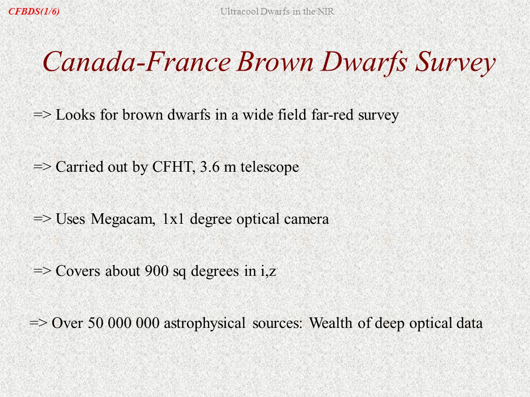 Canada-France Brown Dwarfs Survey => Looks for brown dwarfs in a wide field far-red survey => Carried out by CFHT, 3.6 m telescope => Uses Megacam, 1x