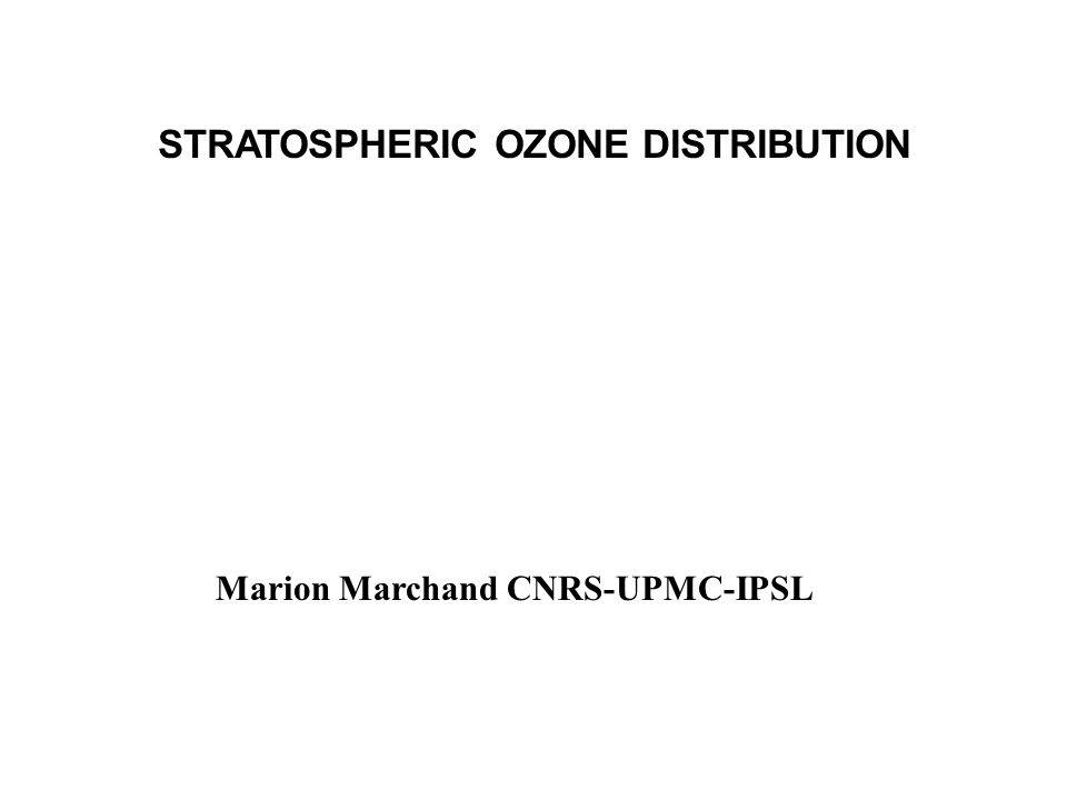 STRATOSPHERIC OZONE DISTRIBUTION Marion Marchand CNRS-UPMC-IPSL